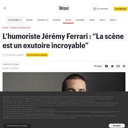"""L'humoriste Jérémy Ferrari : """"La scène est un exutoire incroyable"""""""