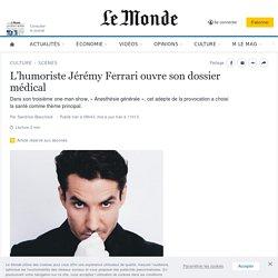 L'humoriste Jérémy Ferrari ouvre son dossier médical