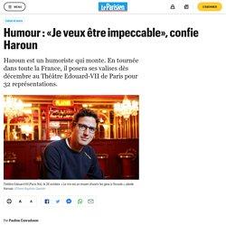 Humour : «Je veux être impeccable», confie Haroun