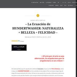 – La Ecuación de HUNDERTWASSER: NATURALEZA + BELLEZA = FELICIDAD – – eXtemporánea