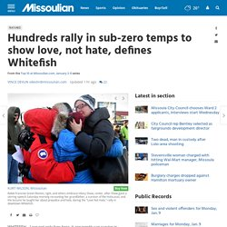 Hundreds rally in sub-zero temps to show love, not hate, defines Whitefish