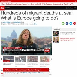 Hundreds of migrant deaths: What is Europe going to do?