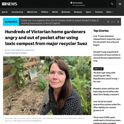 Hundreds of Victorian home gardeners angry and out of pocket after using toxic compost from major recycler Suez