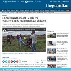 Hungarian nationalist TV camera operator filmed kicking refugee children