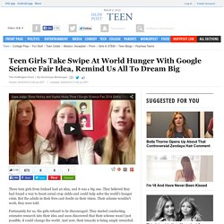 Teen Girls Take Swipe At World Hunger With Google Science Fair Idea, Remind Us All To Dream Big