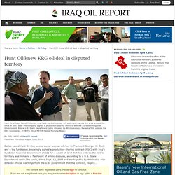 Hunt Oil knew KRG oil deal in disputed territory - Iraq Oil Report