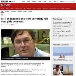 Sir Tim Hunt resigns from university role over girls comment