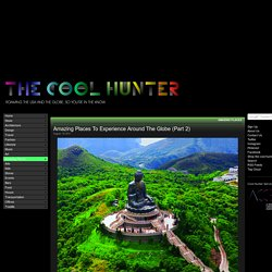 The Cool Hunter - Amazing Places To Experience Around The Globe (Part 2)