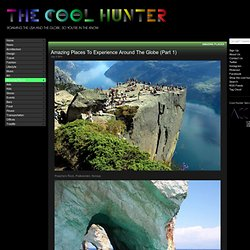 The Cool Hunter - Amazing Places To Experience Around The Globe (Part 1)
