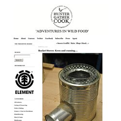 HUNTER-GATHERING: wild & fresh food: Rocket Stoves: Keen and cunning….
