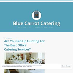 Are You Fed Up Hunting For The Best Office Catering Services?