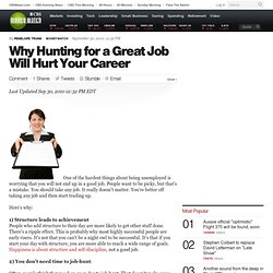 Why Hunting for a Great Job Will Hurt Your Career | BNET