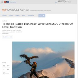 Teenage 'Eagle Huntress' Overturns 2,000 Years Of Male Tradition : 13.7: Cosmos And Culture