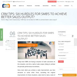 CRM Tips: Six Hurdles for SMB's to achieve better sales output?