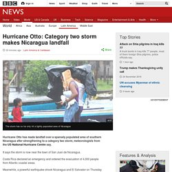 Hurricane Otto: Category two storm makes Nicaragua landfall