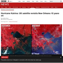 Hurricane Katrina: UK satellite revisits New Orleans 10 years on - BBC News