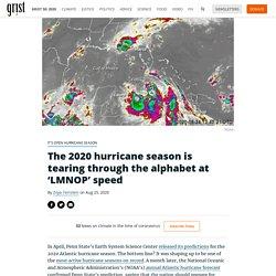 The 2020 hurricane season is tearing through the alphabet at 'LMNOP' speed By Zoya Teirstein on Aug 25, 2020