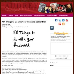101 Things to Do with Your Husband (rather than watch TV)