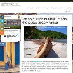 Bạn có bị cuốn hút bởi Bãi Sao Phú Quốc? 2020 - Vnhas - Vietnamcogi.com