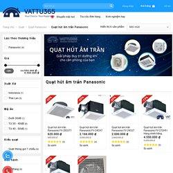 Quạt hút âm trần Panasonic hút mùi nhà vệ sinh giá rẻ - Vật Tư 365