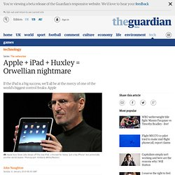 Apple + iPad + Huxley = Orwellian nightmare | Technology | guard