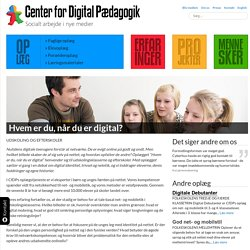 Hvem er du, når du er digital? - Center for Digital pædagogik