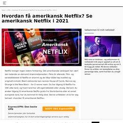 Hvordan få amerikansk Netflix? Avblokker Netflix USA i 2020