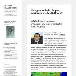 Une guerre hybride pour balkaniser… les Balkans ? – LE SAKER FRANCOPHONE