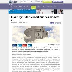 Cloud hybride : le meilleur des mondes ? - Silicon