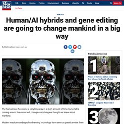 Human/AI hybrids and gene editing are going to change mankind in a big way