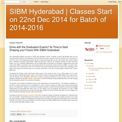 Classes Start on 22nd Dec 2014 for Batch of 2014-2016: Done with the Graduation Exams? Its Time to Start Shaping your Future With SIBM Hyderabad