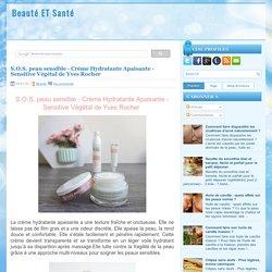 S.O.S. peau sensible - Crème Hydratante Apaisante - Sensitive Végétal de Yves Rocher ~ Beauté ET Santé