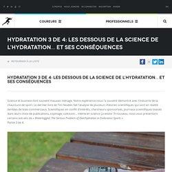 Hydratation 3 de 4: Les dessous de la science de l'hydratation… et ses conséquences