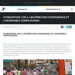 Hydratation 1 de 4: Les épreuves d'endurance et l'incroyable corps humain