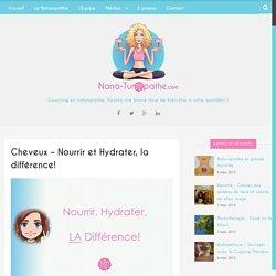 Cheveux - Nourrir et Hydrater, la différence! - Nana Turopathe