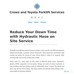 Reduce Your Down Time with Hydraulic Hose on Site Service – Crown and Toyota Forklift Services