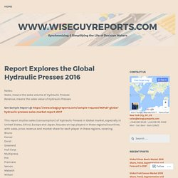 Report Explores the Global Hydraulic Presses 2016 – www.wiseguyreports.com