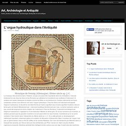 L' orgue hydraulique dans l'Antiquité - Art, Archéologie et Antiquité