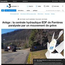 Ariège : la centrale hydraulique EDF de Ferrières paralysée par un mouvement de grève