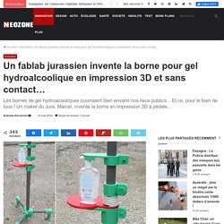Un fablab jurassien invente la borne pour gel hydroalcoolique en impression 3D et sans contact... - NeozOne