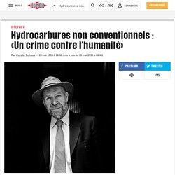 Hydrocarbures non conventionnels : «Un crime contre l'humanité»