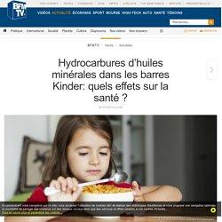 BFMTV 07/07/16 Hydrocarbures d'huiles minérales dans les barres Kinder: quels effets sur la santé ?