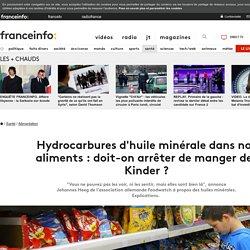 FRANCETVINFO 08/07/16 Hydrocarbures d'huile minérale dans nos aliments : doit-on arrêter de manger des Kinder ?