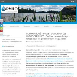 COMMUNIQUÉ – PROJET DE LOI SUR LES HYDROCARBURES : Québec déroule le tapis rouge pour les pétrolières et les gazières