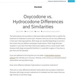 Oxycodone vs. Hydrocodone Differences and Similarities – therehab