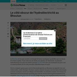 Le côté obscur de l'hydroélectricité au Bhoutan