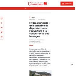 Hydroélectricité : une centaine de députés contre l'ouverture à la concurrence des barrages