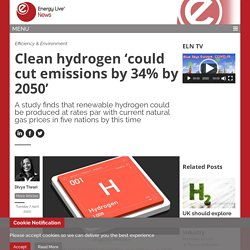 Clean hydrogen 'could cut emissions by 34% by 2050' - Energy Live News