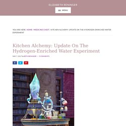 Kitchen Alchemy: Update On The Hydrogen-Enriched Water Experiment - Elizabeth Reninger