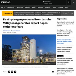 First hydrogen produced from Latrobe Valley coal generates export hopes, emissions fears